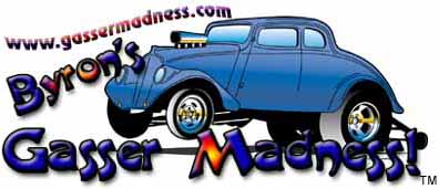 Gasser Fans! Check out Byron Stack's Gasser Madness!